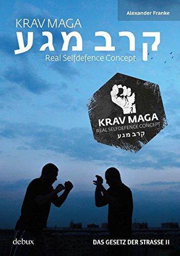 Krav Maga - Real Selfdefence Concept: Das Gesetz der Straße II