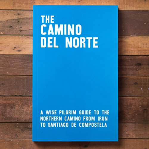 The Camino del Norte - A Wise Pilgrim Guide to the Northern Camino from Irun to Santiago de Compostela