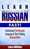: Russian: Learn Russian Fast! Understand The Russian Language And Start Talking Russian Now! (Russian Travel, Russian Language, Language Instruction, Asia) (English Edition)