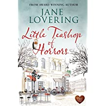 Little Teashop of Horrors: A wonderful funny, uplifting romantic read, perfect to escape (Yorkshire Romances Book 7)