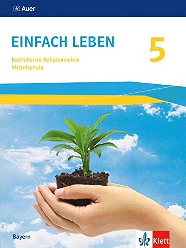 Einfach Leben 5. Ausgabe Bayern Mittelschule: Schülerbuch Klasse 5 (Einfach leben. Ausgabe für Bayern Mittelschule ab 2017)