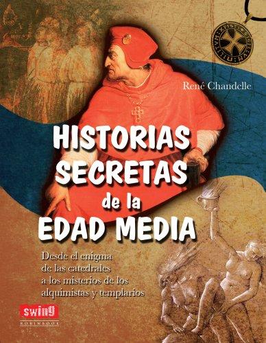 HISTORIAS SECRETAS DE LA EDAD MEDIA: Desde el enigma de las catedrales a los misterios de los alquimistas y templarios