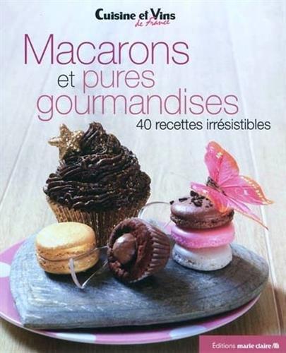Macarons et pures gourmandises : 40 recettes irrésistibles par Marie Claire
