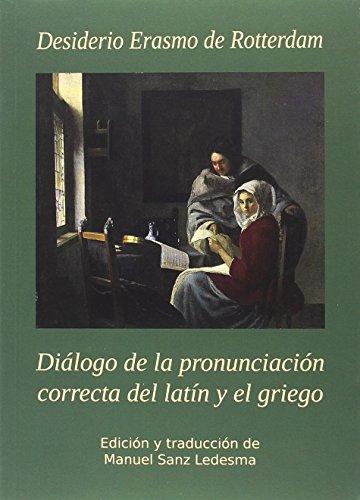Diálogo de la pronunciación correcta del latín y el griego. Desiderio Erasmo de Rotterdam (1466-1536) por Manuel Sanz Ladesma