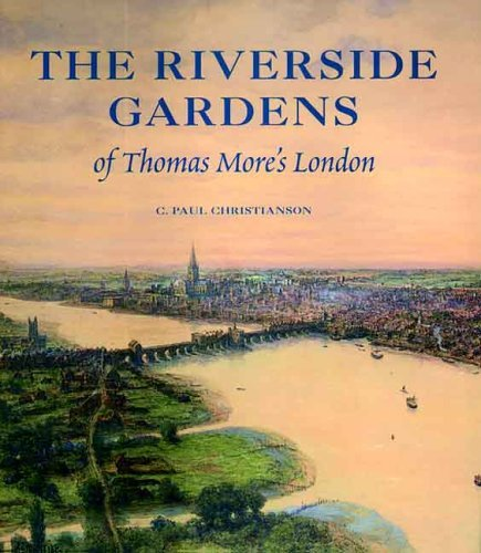 The Riverside Gardens of Thomas More???s London (The Paul Mellon Centre for Studies in British Art) by C. Paul Christianson (2006-01-18)