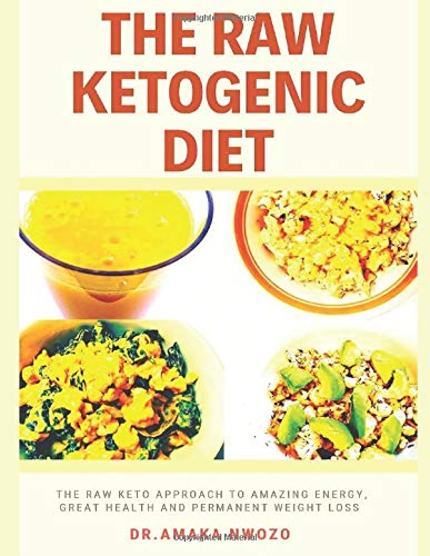 The Raw Ketogenic Diet: The Raw Keto Approach to Great Health, Amazing Energy and Permanent Weight Loss Including a 14 day Meal Plan With Net Carbs Under 25 g per day! (Black and White Edition)