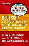 DEUTSCH: ADVERBIEN LERNEN AUF DER ÜBERHOLSPUR FÜR ENGLISCH-SPRECHER: Die 100 meist benutzten deutsche Phrasen mit fast 600 Beispielsätzen.