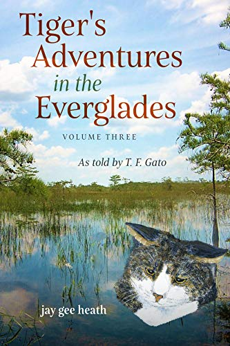 Tiger's Adventures in the Everglades  Volume Three: As told by T. F. Gato (English Edition) -
