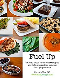 Fuel Up: Science-based nutrition strategies and delicious recipes to help power through your day by Georgie Fear (2011-01-01)