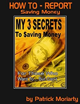 My 3 Secrets to Saving Money (English Edition) von [Moriarty, Patrick]
