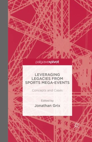 Leveraging Legacies from Sports Mega-Events: Concepts and Cases (Palgrave Pivot)