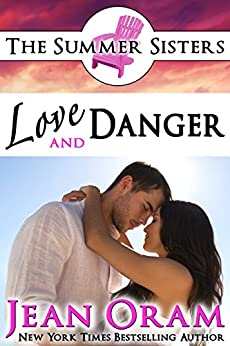Love and Danger: A Beach Reads Billionaire Bodyguard Contemporary Romance (Book Club Edition) (The Summer Sisters Tame the Billionaires 4) by [Oram, Jean]