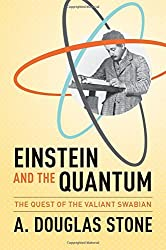 Einstein and the Quantum: The Quest of the Valiant Swabian by A. Douglas Stone (2013-10-06)