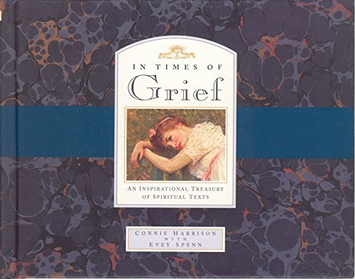 (In Times of Grief: An Inspirational Treasury of Spiritual Texts by Connie Harrison (1995-06-01))