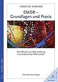 EMDR - Grundlagen und Praxis: Handbuch zur Behandlung traumatisierter Menschen. Überarbeitete Auflage