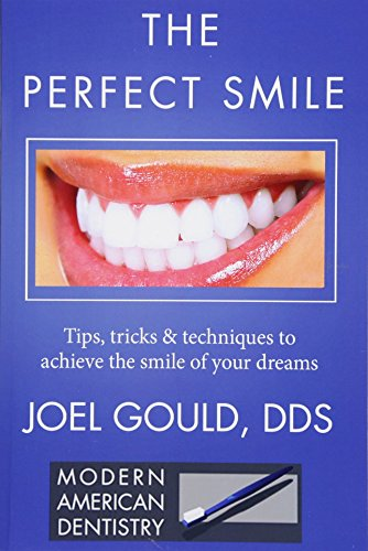 The Perfect Smile: Tips, Tricks and Techniques To Achieve The Smile Of Your Dreams por Dr Joel Gould