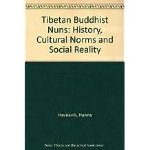 Tibetan Buddhist Nuns: History, Cultural Norms and Social Reality