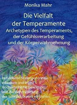 Die Vielfalt der Temperamente. Archetypen des Temperaments, der Gefühlsverarbeitung und der Körperwahrnehmung. Individuelle Seelenpotenziale erkennen und leben