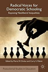 Radical Voices for Democratic Schooling: Exposing Neoliberal Inequalities (Postcolonial Studies in Education) by P. Orelus (2012-11-09)