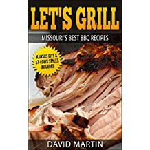 Let's Grill Missouri's Best BBQ Recipes: Includes Kansas City and St-Louis Barbecue Styles (English Edition)