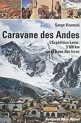 Caravane des Andes : l'expédition Lama, 3500 km sur la trace des Incas (Aventure au xxe siecle) (French Edition)
