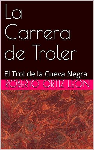 La Carrera de Troler: El Trol de la Cueva Negra (Las Aventuras de Troler nº 1) por Roberto Ortiz León