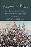 The Expanding Blaze – How the American Revolution Ignited the World, 1775–1848