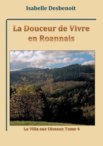 La villa aux oiseaux (Tome 4) : La douceur de vivre en Roannais
