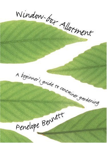 The Window Box-Allotment: A Beginner's Guide to Container Gardening
