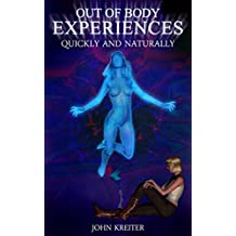 Out Of Body Experiences, Quickly And Naturally (English Edition)