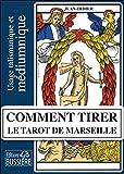 Comment tirer le Tarot de Marseille - Usage talismanique et médiumnique