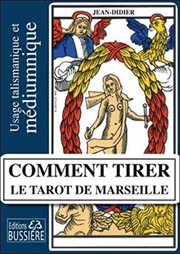 Comment tirer le Tarot de Marseille : Usage talismanique et médiumnique des arcanes majeurs