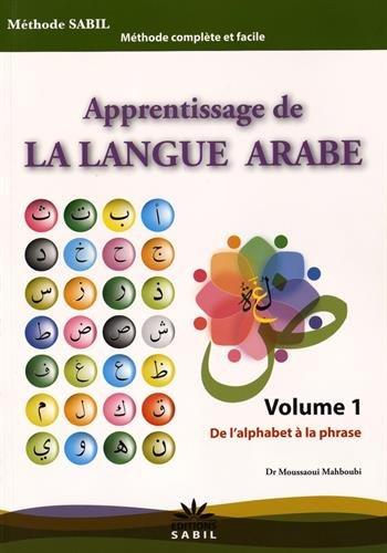 Apprentissage de la langue arabe : Volume 1, De l'alphabet à la phrase par Mahboubi Moussaoui