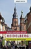 Kreuz und quer durch Heidelberg: Paradiesische Spaziergänge - Arndt Spieth