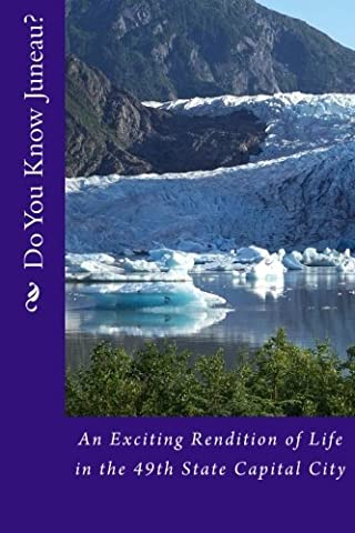 Do You Know Juneau?: An Exciting Rendition of Life in
