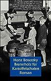 Brennholz für Kartoffelschalen: Roman eines Schlüsselkindes (dtv großdruck) - Horst Bosetzky
