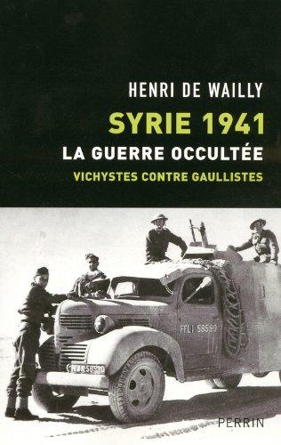 Syrie 1941 : La guerre occultée, vichystes contre gaullistes