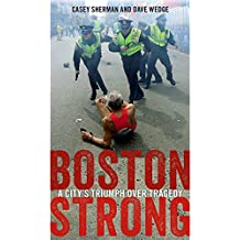 Boston Strong: A City's Triumph over Tragedy (English Edition)