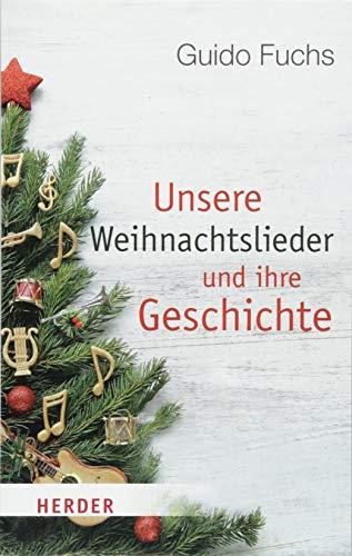 (Unsere Weihnachtslieder und ihre Geschichte (Herder Spektrum))