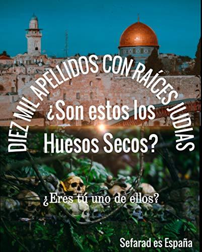 Diez mil apellidos con Raíces Judías: ¿Estos son los huesos secos? por Luis Hernando  Quiceno Sánchez
