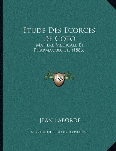 Etude Des Ecorces de Coto: Matiere Medicale Et Pharmacologie (1886)