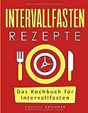 Intervallfasten Rezepte: Das Kochbuch für Intervallfasten