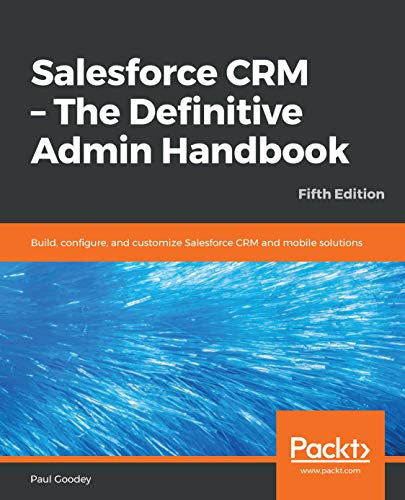 Salesforce CRM - The Definitive Admin Handbook: Build, configure, and customize Salesforce CRM and mobile solutions, 5th Edition (English Edition) -