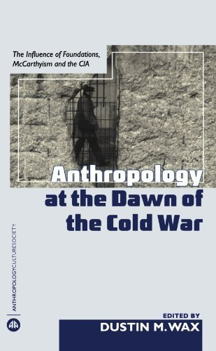Anthropology At the Dawn of the Cold War: The Influence of Foundations, Mccarthyism and the CIA (Anthropology, Culture and Society) (2008-03-20)