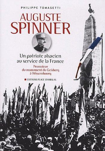 Auguste Spinner : un patriote alsacien au service de la France, promoteur du monument du Geisberg à Wissembourg