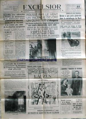 EXCELSIOR du 22/11/1936 - DECLARATIONS DE ANTHONY EDEN - INCENDIE A ANGERS - CONFLITS DU TRAVAIL - METALLURGIE DU NORD - LA TRAGEDIE DE ROUBAIX - LE CRIME DU RAPIDE 759 - LONDRES ET LA MENACE DE FRANCO SUR BARCELONNE.