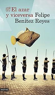 El azar y viceversa par  Felipe Benítez Reyes