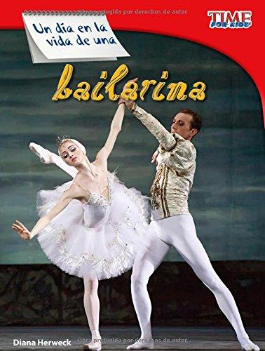 Un Día En La Vida de Una Bailarina (TIME For Kids Nonfiction Readers, Level 3) por Diana Herweck