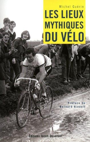 Les lieux mythiques du vélo par Michel Guérin