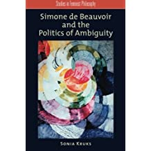 Simone de Beauvoir and the Politics of Ambiguity (Studies in Feminist Philosophy)